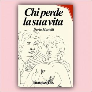 Chi perde la sua vita - Daria Martelli