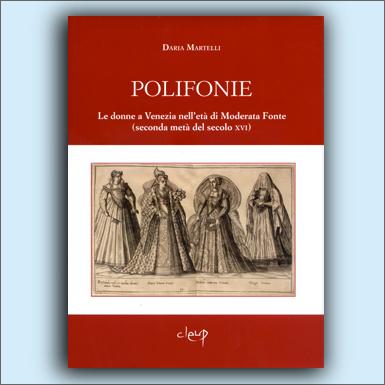 Polifonie. Le donne a Venezia nell'età di Moderata Fonte (seconda metà del secolo XVI)